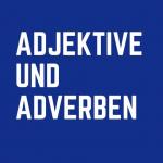 Adjektive und Adverben